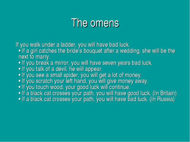 The omens If you walk under a ladder, you will have bad luck. • If a girl ca...