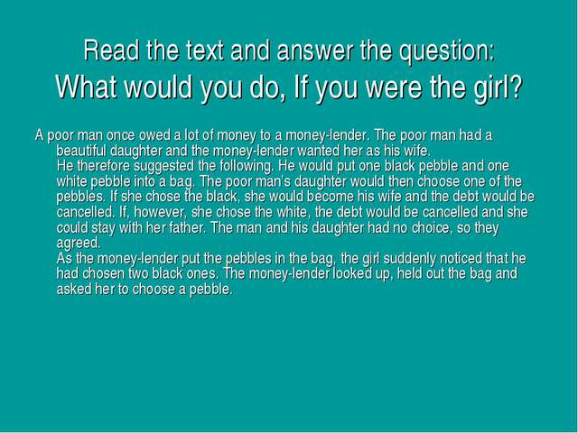 Read the text and answer the question: What would you do, If you were the gir...