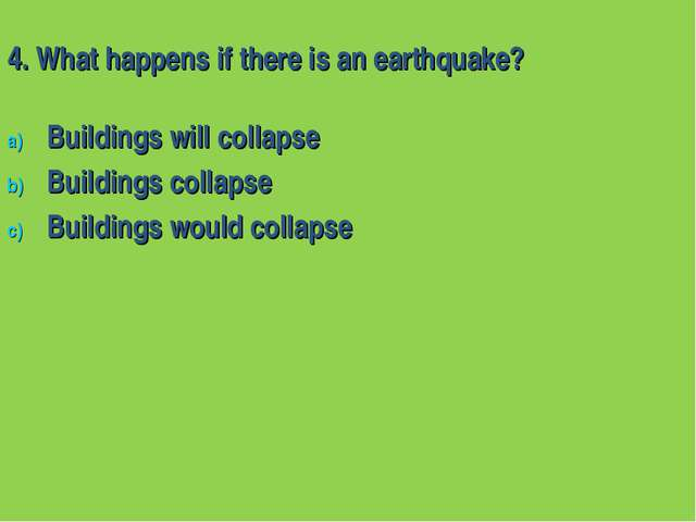 4. What happens if there is an earthquake? Buildings will collapse Buildings...