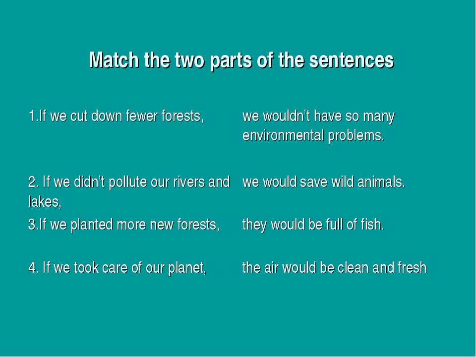 Match the two parts of the sentences 1.If we cut down fewer forests,we woul...