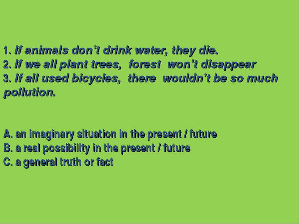 1. If animals don't drink water, they die. 2. If we all plant trees, forest w...