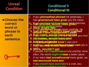Choose the correct word or phrase in each sentence. If you phoned/had phoned