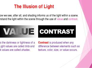 The Illusion of Light Light is how we see, after all, and shading informs us