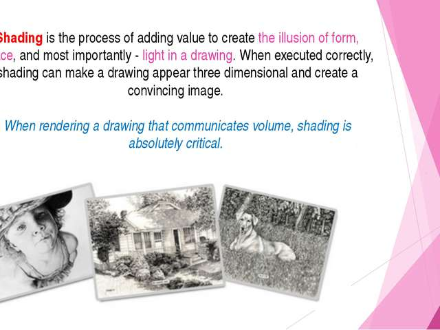 Shading is the process of adding value to create the illusion of form, space,...
