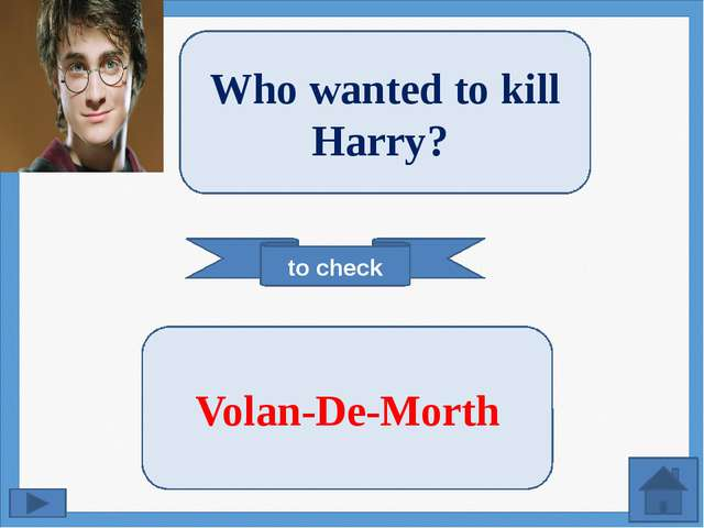 to check Who wanted to kill Harry?  Volan-De-Morth