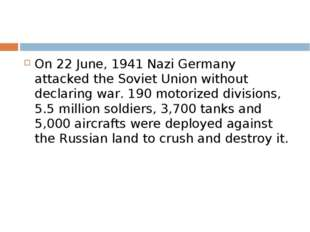 On 22 June, 1941 Nazi Germany attacked the Soviet Union without declaring war