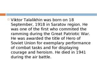 Viktor Talalikhin was born on 18 September, 1918 in Saratov region. He was on
