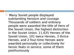 Many Soviet people displayed outstanding heroism and courage. Thousands of s