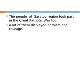 The people of Saratov region took part in the Great Patriotic War too. A lot
