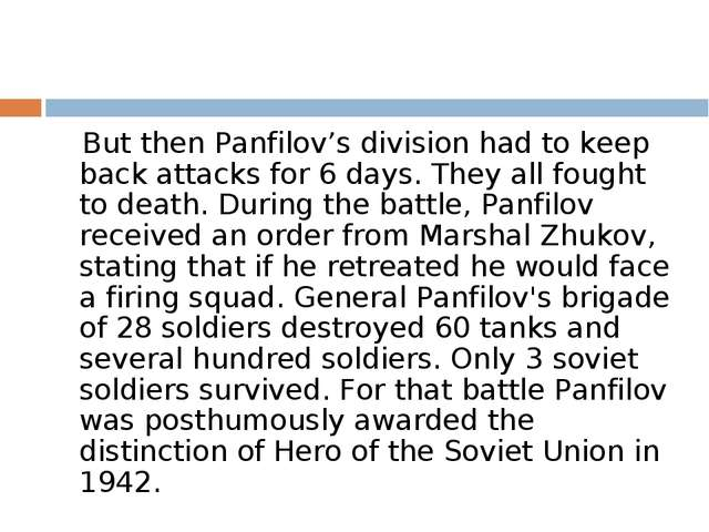 But then Panfilov's division had to keep back attacks for 6 days. They all f...
