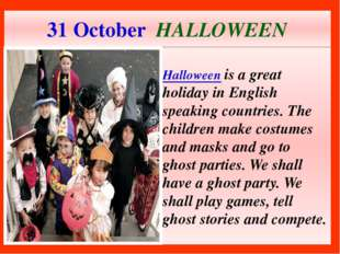 31 October HALLOWEEN Halloween is a great holiday in English speaking countri