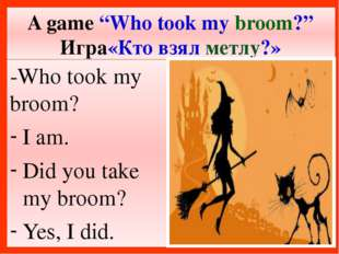 """A game """"Who took my broom?"""" Игра«Кто взял метлу?» -Who took my broom? I am. D"""
