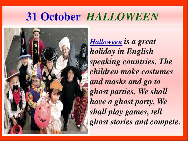 31 October HALLOWEEN Halloween is a great holiday in English speaking countri...
