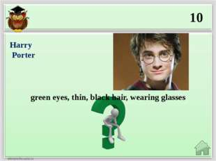 10 green eyes, thin, black hair, wearing glasses Harry Porter