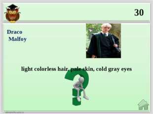 30 light colorless hair, pale skin, cold gray eyes Draco  Malfoy