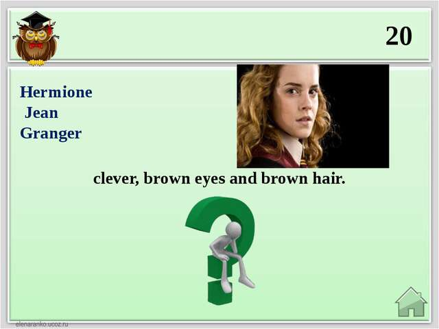 20 clever, brown eyes and brown hair. Hermione Jean Granger