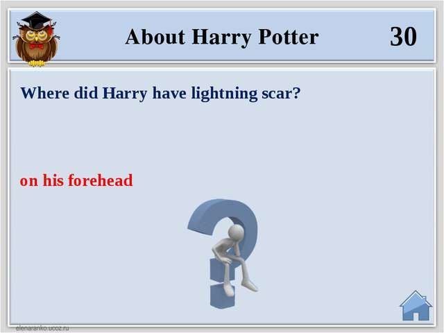 on his forehead Where did Harry have lightning scar? 30 About Harry Potter