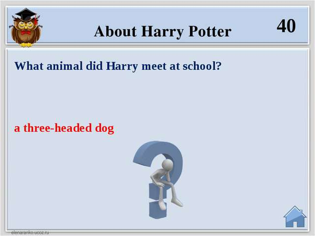 a three-headed dog What animal did Harry meet at school? 40 About Harry Potter
