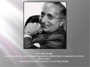 After 1948, though, movie tycoons like Louis B Mayer began to face another ki