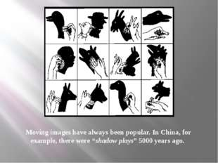 """Moving images have always been popular. In China, for example, there were """"sh"""