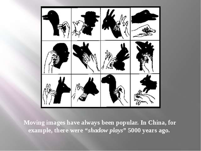 """Moving images have always been popular. In China, for example, there were """"sh..."""