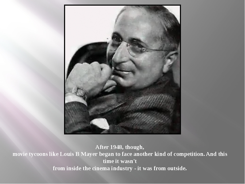 After 1948, though, movie tycoons like Louis B Mayer began to face another ki...