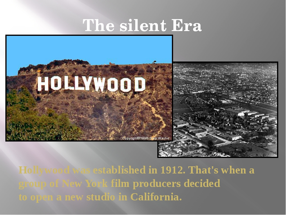 The silent Era Hollywood was established in 1912. That's when a group of New...