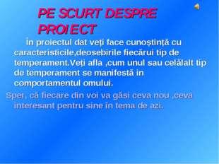 PE SCURT DESPRE PROIECT În proiectul dat veți face cunoștință cu caracteristi