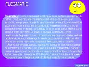 FLEGMATIC Flegmaticul – este o persoană lentă în tot ceea ce face, neobișnuit