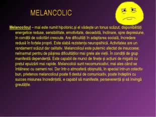 MELANCOLIC Melancolicul – mai este numit hipotonic,și el vădește un tonus sc