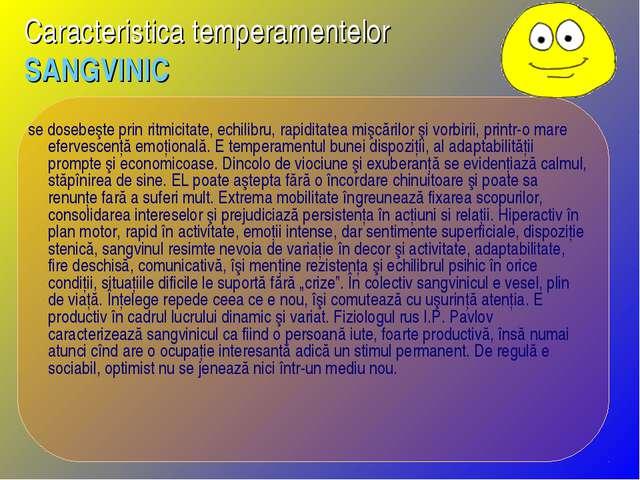 Caracteristica temperamentelor SANGVINIC se dosebeşte prin ritmicitate, echil...