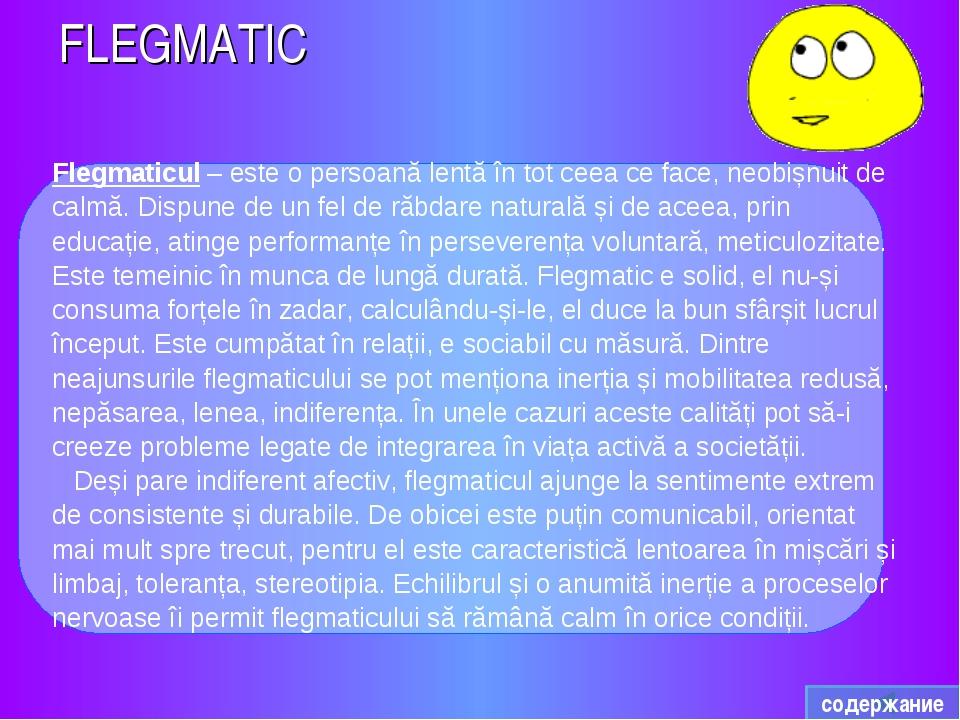 FLEGMATIC Flegmaticul – este o persoană lentă în tot ceea ce face, neobișnuit...