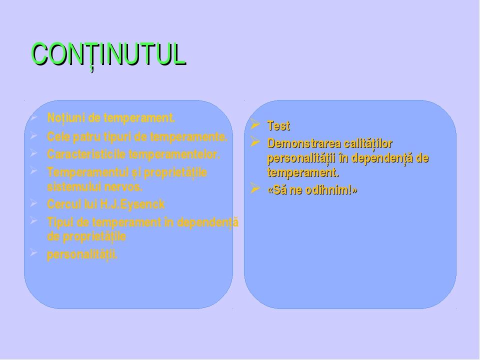CONȚINUTUL Noțiuni de temperament. Cele patru tipuri de temperamente. Caracte...