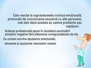 Este reacţia la supraoboseala cronică emoţională, provocată de comunicarea