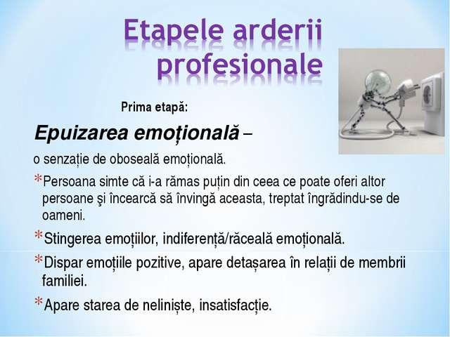 Prima etapă: Epuizarea emoţională – o senzaţie de oboseală emoţională. Per...