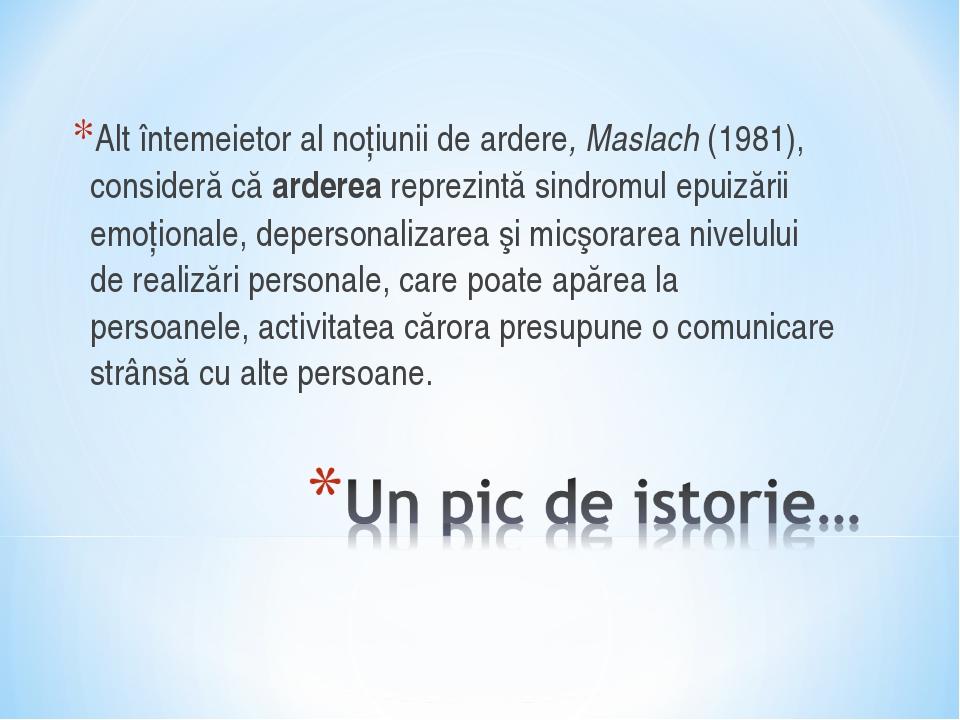 Alt întemeietor al noţiunii de ardere, Maslach (1981), consideră că arderea r...