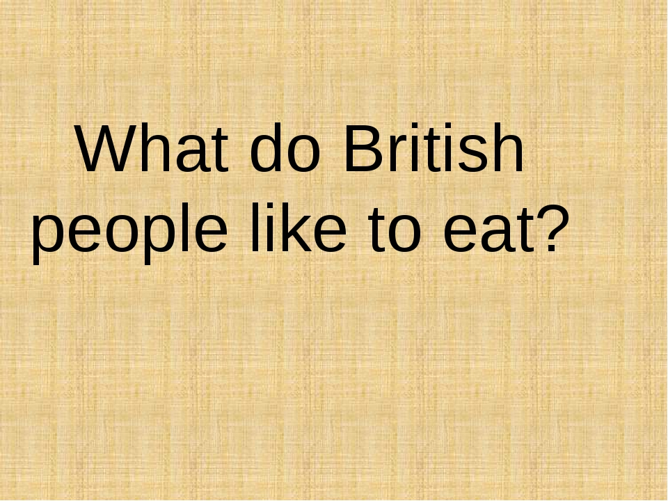 What do British people like to eat?
