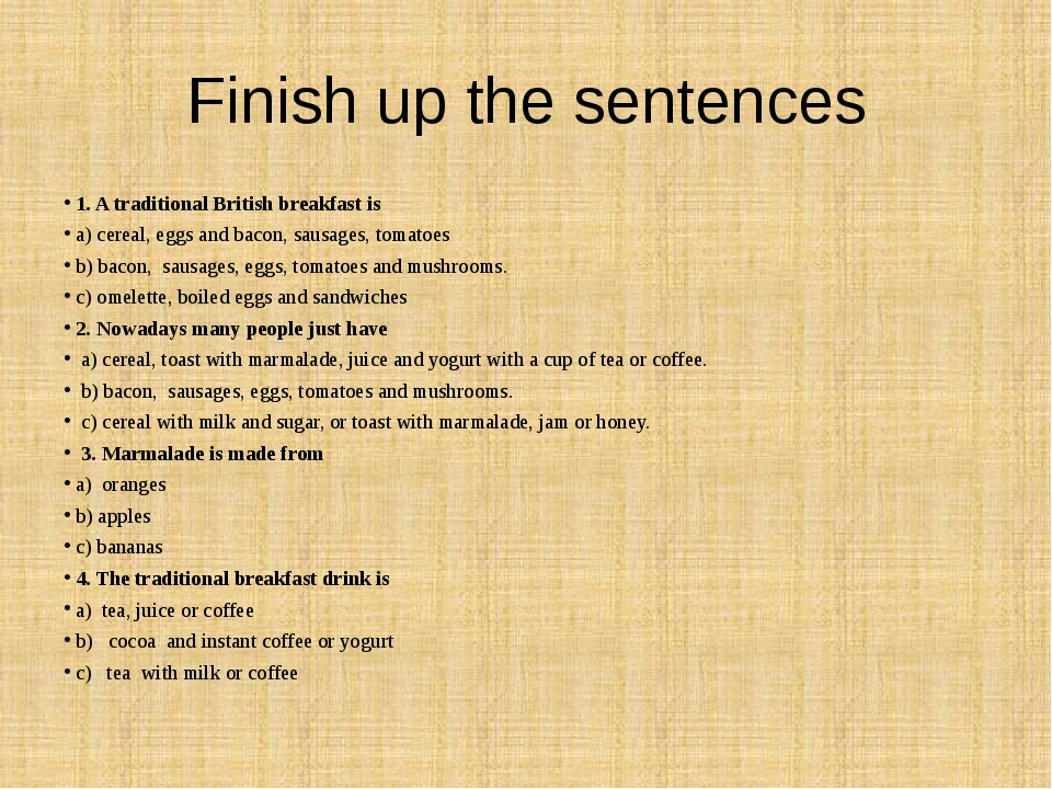 Finish up the sentences 1. A traditional British breakfast is a) cereal, eggs...