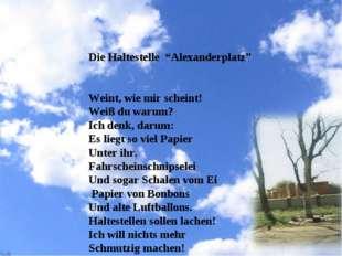 """Die Haltestelle """"Alexanderplatz"""" Weint, wie mir scheint! Weiß du warum? Ich d"""
