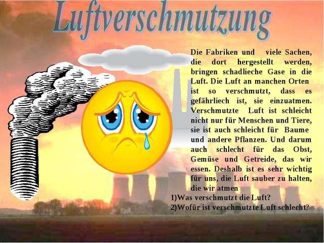 . 1)Was verschmutzt die Luft? 2)Wofür ist verschmutzte Luft schlecht? Die Fa...