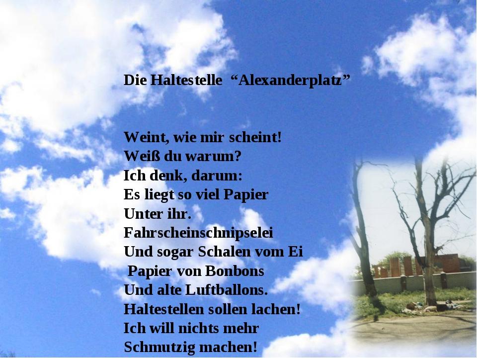 """Die Haltestelle """"Alexanderplatz"""" Weint, wie mir scheint! Weiß du warum? Ich d..."""