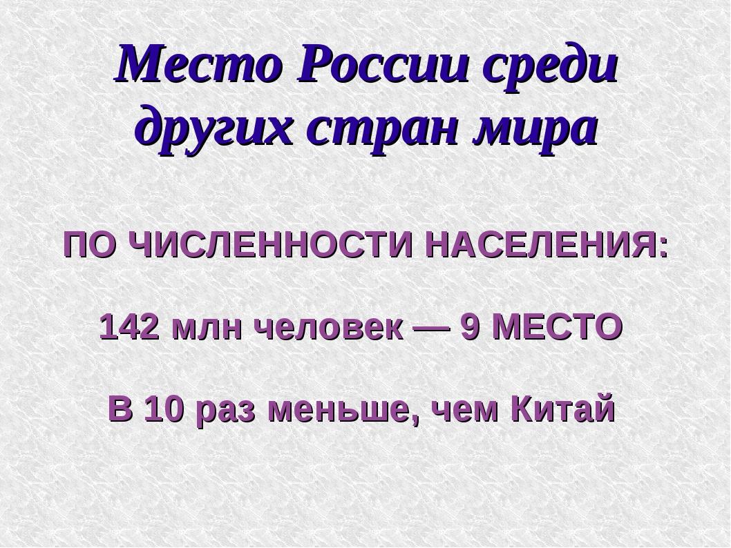 Место России среди других стран мира ПО ЧИСЛЕННОСТИ НАСЕЛЕНИЯ: 142 млн челове...