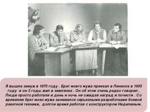 Я вышла замуж в 1975 году . Брат моего мужа приехал в Ленинск в 1955 году и о