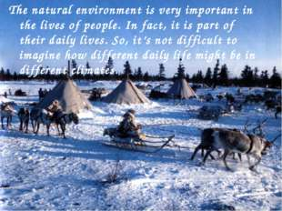 The natural environment is very important in the lives of people. In fact, it