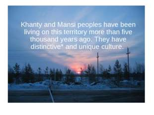 Khanty and Mansipeoples have been living on this territorymore than five th