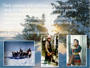 .Theircustoms and traditionsarenot only to keepthe legends, tales,songs