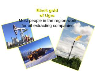 Black gold of Ugra Most people in the region work for oil-extracting compan