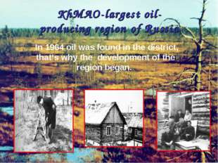 KhMAO-largestoil-producingregionof Russia In 1964 oil was found in the dis