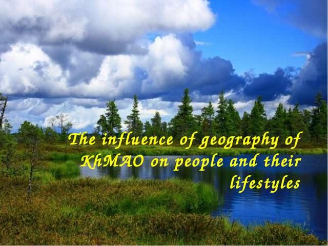 The influence of geography of KhMAO on people and their lifestyles