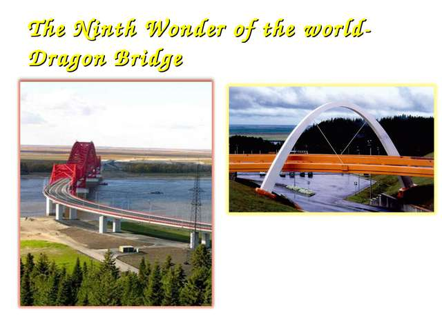 The Ninth Wonder of the world- Dragon Bridge